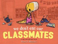 Cover image for We don't eat our classmates! / by Ryan T. Higgins.