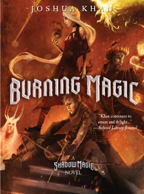 Cover image for Burning magic : a shadow magic novel / Joshua Khan ; with illustrations by Ben Hibon.