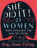 Cover image for She did it! : 21 women who changed the way we think / by Emily Arnold McCully.