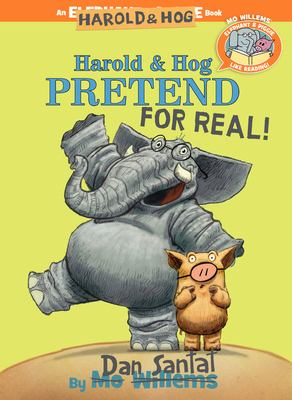 Cover image for Harold & Hog pretend for real! / by [Mo Willems and] Dan Santat.