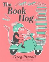 Cover image for The book hog / Greg Pizzoli.