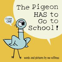 Cover image for The pigeon has to go to school! / words and pictures by Mo Willems.
