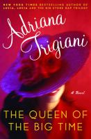 Cover image for The queen of the big time : a novel / Adriana Trigiani.