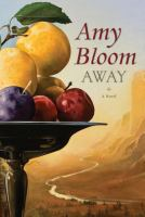Cover image for Away : a novel / Amy Bloom.