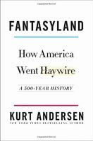 Cover image for Fantasyland : how America went haywire : a 500-year history / Kurt Andersen.