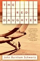 Cover image for The red daughter : a novel / John Burnham Schwartz.