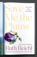 Cover image for Save me the plums : my Gourmet memoir / Ruth Reichl.