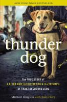 Cover image for Thunder dog : the true story of a blind man, his guide dog, and the triumph of trust at Ground Zero / Michael Hingson with Susy Flory.