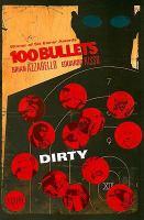 Cover image for 100 bullets. [12], Dirty / Brian Azzarello, writer ; Eduardo Risso, artist ; Patricia Mulvihill, colorist ; Clem Robins, letterer.