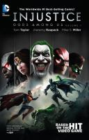 Cover image for Injustice. Gods among us. Volume 1 / Tom Taylor, writer ; Jheremy Raapack, Mike S. Miller, Bruno Redondo, Axel Gimenez, David Yardin, Tom Derenick, Marc Deering, Diana Egea, artists ; Andrew Elder, Alejandro Sanchez, David Yardin, David López and Santi Casas of Ikari Studio, colorists ; Wes Abbott, letterer.