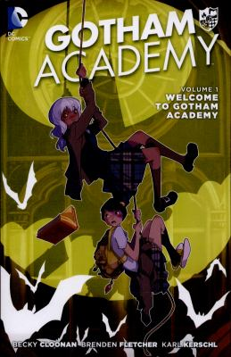 Cover image for Gotham Academy. Vol. 1, Welcome to Gotham Academy / written by Becky Cloonan, Brenden Fletcher ; art by Karl Kerschl ; epilogue and Arkham flashback art by Mingjue Helen Chen ; color by Geyser, Dave McCaig, John Rauch, Msassyk, Serge Lapointe, Mingjue Helen Chen ; letters by Steve Wands.