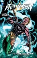 Cover image for Aquaman. Volume 7, Exiled / written by Cullen Bunn ; art by Trevor McCarthy, Vicente Cifuentes, Jesus Merino [and nine others] ; color by Guy Major ; letters by Tom Napolitano ; collection cover art by Trevor McCarthy & Guy Major.