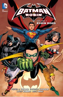 Cover image for Batman and Robin. Vol. 7, Robin rises / writer, Peter J. Tomasi ; pencillers, Patrick Gleason, Andy Kubert, Juan José Ryp, Ian Bertram ; inkers, Mick Gray, Jonathan Glapion [and four others] ; colorists, John Kalisz, Brad Anderson, Sonia Oback, Dave Stewart ; letterers, Carlos M. Mangual, Dezi Sienty, Tom Napolitano, Steve Wands ; collection cover artists, Patrick Gleason, Mick Gray and John Kalisz.