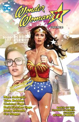 Cover image for Wonder Woman '77. Volume 2 / Marc Andreyko, Christos Gage, Ruth Fletcher Gage [and three others], writers ; Richard Ortiz, Christian Duce, Dario Brizuela [and six others], artists ; Romulo Fajardo Jr., Kelly Fitzpatrick, Laura Martin [and three others], colorists ; Wes Abbott, letterer, Jason Badower, collection cover artist.