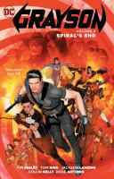 Cover image for Grayson. Volume 5, Spiral's end / written by Tim Seeley, Tom King, Jackson Lanzing, Collin Kelly, writers ; art by Roge Antonio, Carmine Di Giandomenico, Geraldo Borges, Natasha Alterici, Christian Duce, Flaviano, Javier Fernandez, artists ; color by Jeromy Cox, Natasha Alterici, Mat Lopes, Chris Sotomayor, colorists ; Carlos M. Mangual, letterer ; Mikel Janín, collection cover artist.