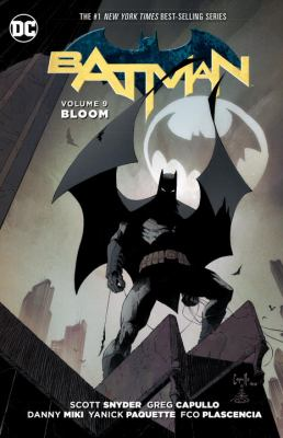 Cover image for Batman. Volume 9, Bloom / written by Scott Snyder, James Tynion IV ; art by Greg Capullo, Danny Miki, Yanick Paquette, Sean Murphy ; color by Fco Plascencia, Nathan Fairbairn, Matt Hollingsworth ; letters by Steve Wands ; collection cover art by Greg Capullo, Danny Miki, Fco Plascencia.