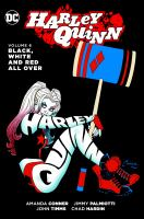 Cover image for Harley Quinn. Volume 6, Black, white and red all over / written by Amanda Conner, Jimmy Palmiotti ; art by John Timms, Chad Hardin, Elsa Charretier, Moritat ; color by Alex Sinclair, Hi-Fi ; letters by Dave Sharpe, Tom Napolitano, Travis Lanham ; collection cover art by Amanda Conner & Alex Sinclair.