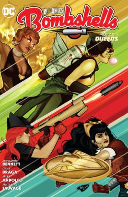 Cover image for DC Comics Bombshells. Volume 4, Queens / written by Marguerite Bennett ; art by Laura Braga, Mirka Andolfo, Marguerite Sauvage [and four others] ; color by J. Nanjan, Jeremy Lawson, Marguerite Sauvage, Wendy Broome ; letters by Wes Abbott ; collection cover art by Ant Lucia.