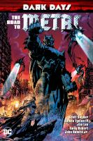 Cover image for Dark days : the road to metal / writers, Scott Snyder, James Tynion IV, Grant Morrison, Tim Seeley.