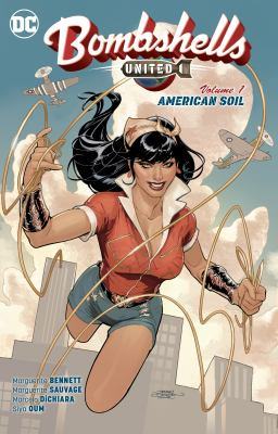 Cover image for Bombshells united. Volume 1, American soil / Marguerite Bennett, writer ; Marguerite Sauvage, Marcelo DiChiara, Siya Oum, Luciano Vecchio, David Hahn, Pasquale Qualano, Sandy Jarrel, artists ; Marguerite Sauvage, J. Nanjan, Luciano Vecchio, Kelly Fitzpatrick, colorists ; Wes Abbott, letterer ; Terry and Rachel Dodson, collection cover artists.