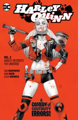 Cover image for Harley Quinn. Vol. 2, Harley destroys the universe / writers, Sam Humphries, Mark Russell ; artists, Sami Basri, Lucas Werneck, Mirka Andolfo [and 14 others] ; colorists, Alex Sinclair, Gabe Eltaeb, Arif Prianto [and 4 others] ; letterer, Dave Sharpe ; collection cover artist, Julian Totino Tedesco.