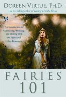 Cover image for Fairies 101 : an introduction to connecting, working, and healing with the fairies and other elementals / Doreen Virtue.