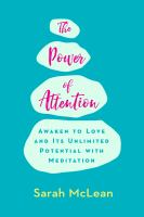 Cover image for The power of attention : awaken to love and its unlimited potential with meditation / Sarah McLean.