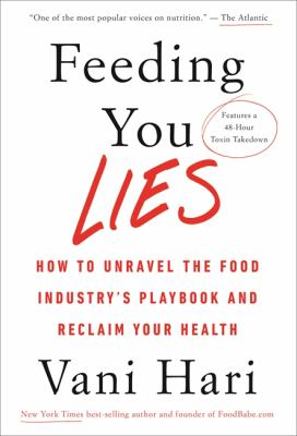 Cover image for Feeding you lies : how to unravel the food industry's playbook and reclaim your health / Vani Hari.
