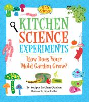 Cover image for Kitchen science experiments : how does your mold garden grow? / by Sudipta Bardhan-Quallen ; illustrated by Eward Miller.