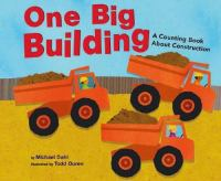 Cover image for One big building : a counting book about construction / written by Michael Dahl ; illustrated by Todd Ouren.