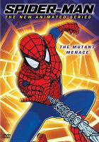 Cover image for Spider-Man, the new animated series [DVD] : the mutant menace / Adelaide Productions, Inc. ; Sony Pictures Television ; Marvel Enterprises ; producer, Steven Wendland ; writers, Todd Felderstein [and others] ; directors, Alan Caldwell [and others].