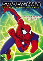 Cover image for Spider-Man, the new animated series [DVD] : High-voltage villains / Adelaide Productions, Inc. ; Sony Pictures Television ; Marvel Enterprises ; producer, Steven Wendland ; writers, Todd Felderstein [and others] ; directors, Alan Caldwell [and others].