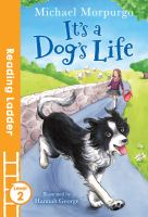 Cover image for It's a dog's life / Michael Morpurgo; illustrated by Hannah George.