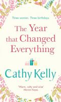 Cover image for The year that changed everything / Cathy Kelly.