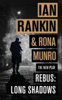 Cover image for Rebus : long shadows : the rehearsal script / Ian Rankin & Rona Munro.