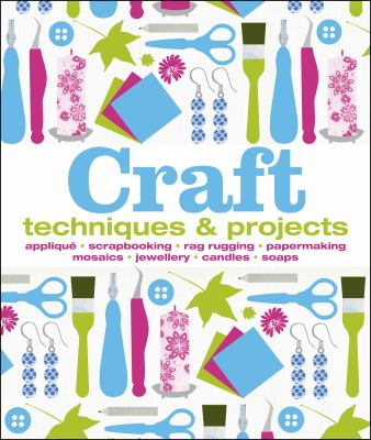 Cover image for Craft : techniques & projects / [senior editors, Corinne Masciocchi, Hilary Mandleberg].