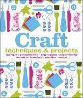 Cover image for Craft : techniques & projects / [senior editors, Corinne Masciocchi, Hilary Mandleberg].