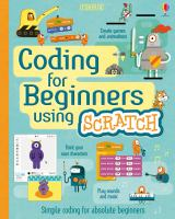Cover image for Coding for beginners using Scratch : simple coding for absolute beginners / Rosie Dickins, Jonathan Melmoth & Louie Stowell ; coding consultants, Berbank Green & Jonathan Skuse ; additional coding advice, Ben Woodhall ; illustrated by Shaw Nielsen ; designed by Stephen Moncrieff, Matt Preston & Hayley Wells.