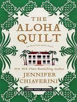 Cover image for The aloha quilt [large print] / Jennifer Chiaverini.