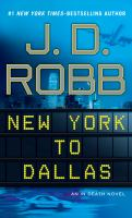 Cover image for New York to Dallas [large print] / J. D. Robb.