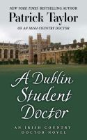 Cover image for A Dublin student doctor [large print] : an Irish country novel / Patrick Taylor.