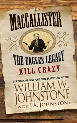Cover image for MacCallister. The eagles legacy [large print] : kill Crazy / William W. Johnstone with J. A. Johnstone.