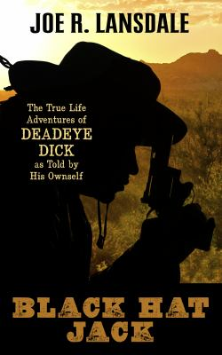Cover image for Black Hat Jack [large print] : the true life adventures of Deadwood Dick, as told by his ownself / Joe R. Lansdale.