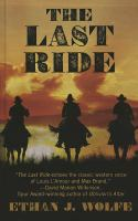 Cover image for The last ride [large print] / Ethan J. Wolfe.