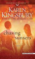 Cover image for Chasing sunsets [large print] / Karen Kingsbury.