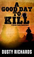 Cover image for A good day to kill [large print] / Dusty Richards.