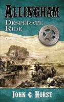 Cover image for Allingham [large print] : desperate ride / John C. Horst.