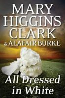Cover image for All dressed in white [large print] / Mary Higgins Clark and Alafair Burke.