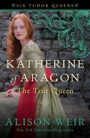 Cover image for Katherine of Aragon [large print] : the true queen / Alison Weir.