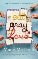 Cover image for Eat pray love made me do it [large print] : life journeys inspired by the bestselling memoir / with an introduction written by Elizabeth Gilbert.